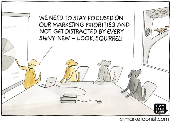 Shiny Object Syndrome in Marketing - By Tom Fishburne, Copyright Marketoonist.com
